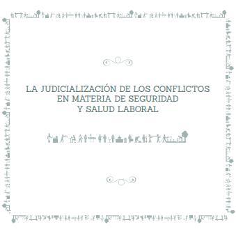 La Judicialización de los conflictos en Materia de Seguridad y Salud Laboral.