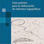 Publicación: Guía práctica para la elaboración de informes logopédicos